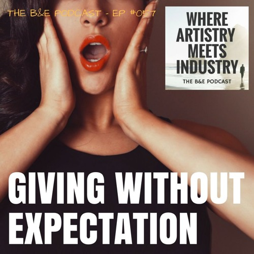 B&EP #057 - Giving Without Expectation (w/ Marco Pasqua)