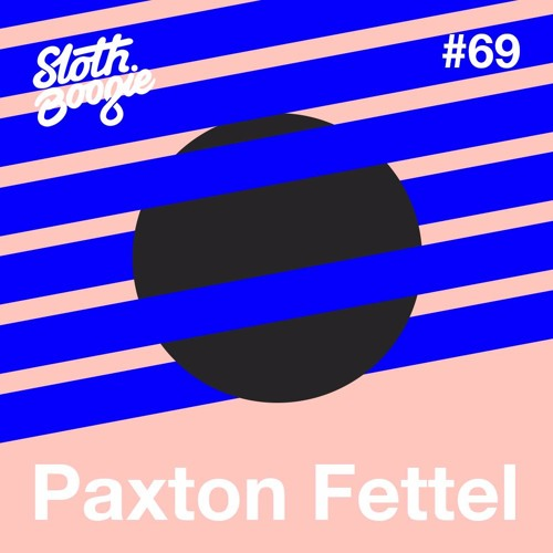 SlothBoogie Guestmix #69 - Paxton Fettel