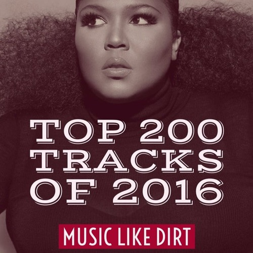 TOP 200 TRACKS OF 2016 - Music Like Dirt