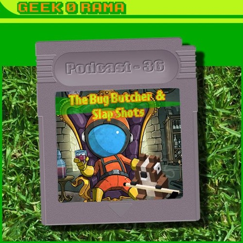 Episode 036 Geek'O'rama - The Bug Butcher & Slap Shots