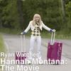 Ryan Watches a Movie 230 - Hannah Montana: The Movie