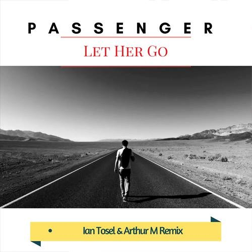 Passenger - Let Her Go (Ian Tosel & Arthur M Remix) [FOR FREE DOWNLOAD PRESS ''BUY'']
