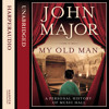 My Old Man: A Personal History of Music Hall, By John Major, Read by Sir John Major and Roy Hudd OBE