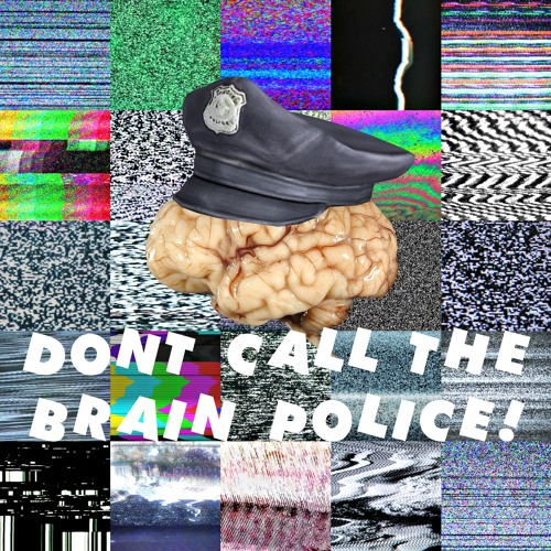 Don't Call the Brain Police!(All Proceeds to ACLU)