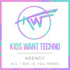 Agency — All I See Is You (Kids Want Techno Remix)