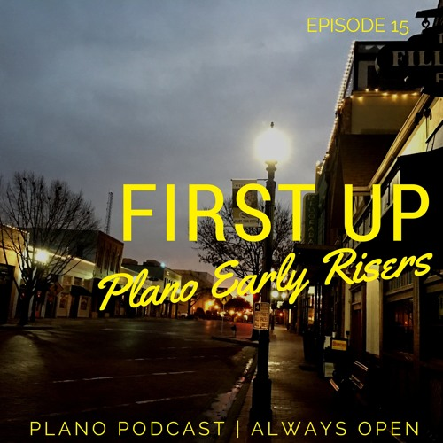 Episode 15 First Up | Plano Early Risers