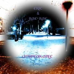 Unspeakable - Eric & Rae Rae