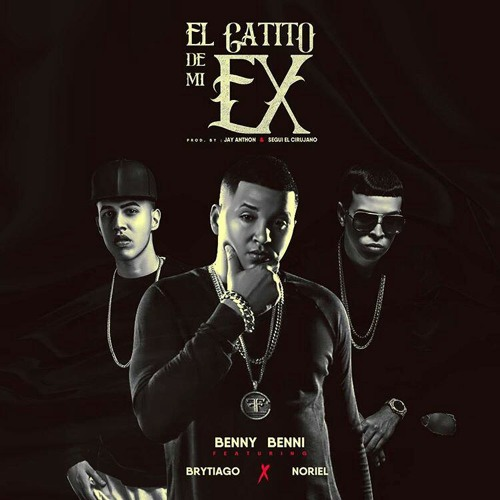 El Gatito De Mi Ex- Benny Benni Ft Brytiago Y NorielDESCARGA DESCRIPCION