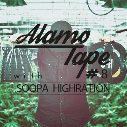 ALAMO TAPE #8 - Soopa Highration