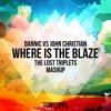 Dannic Vs. John Christian - Where Is The Blaze (The Lost Triplets Mashup)*** FREE DOWNLOAD***