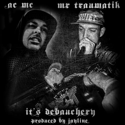 AC MC & MR TRAUMATIK - IT'S DEBAUCHERY - (PRODUCED BY JAYLINE)