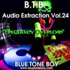 "B.T.B. ~ "" Audio Extraction "" * VOL 24 Frequency Overload *"