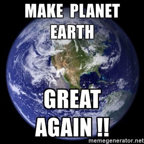Make the Planet Earth Great Again