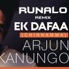 Ek Dafaa Chinnamma Arjun Kanungo- Runalo Remix
