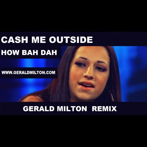 Cash Me Outside How Bah Dah (GERALD MILTON REMIX)