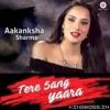 Tere Sang Yaara (Rustom) Aakanksha Sharma Version