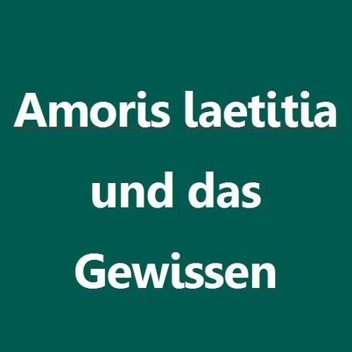 Essay: Amoris laetitia und das Gewissen