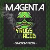 MAGENTA - SMOKIN' FROG (FROGS ON ACID - FREE FOR 1500) HIT BUY FOR DOWNLOAD