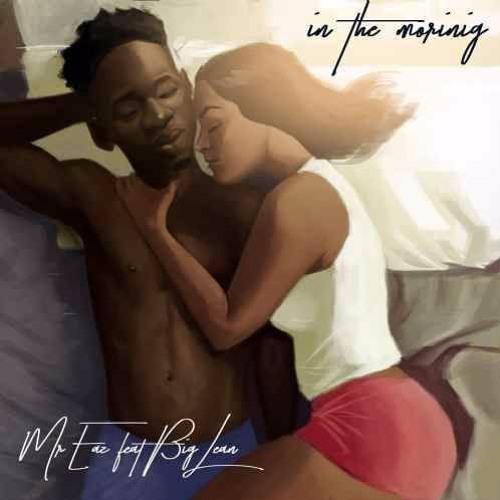 Mr Eazi ft. Big Lean - In The Morning (Prod. By Legendury Beatz)