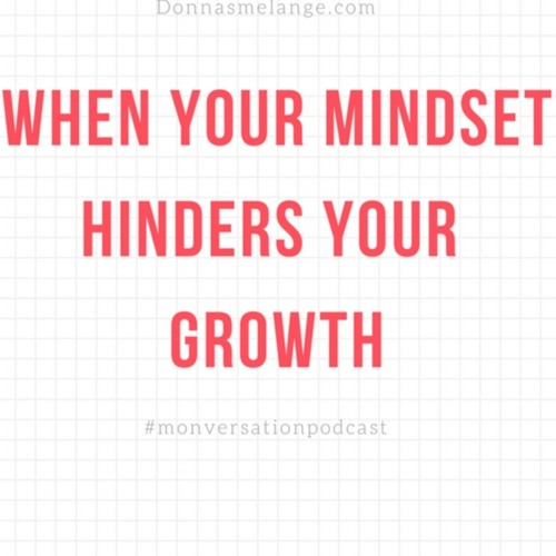 When Your Mindset Hinders Your Growth & Experiences