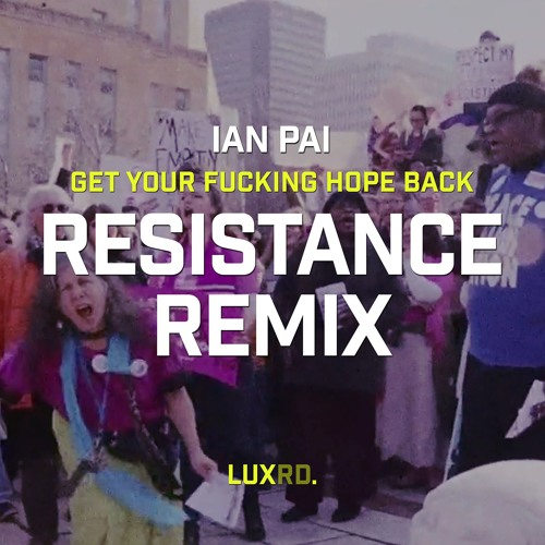 Get Your Fucking Hope Back IAN PAI RESISTANCE REMIX