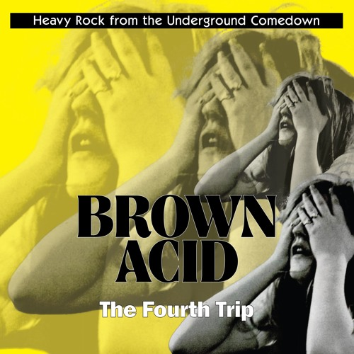 Brown Acid - The Fourth Trip (04/20/17)