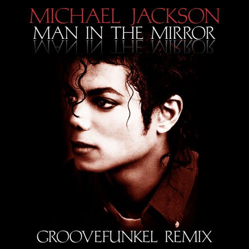 Michael Jackson - Man in the Mirror (Groovefunkel Remix)