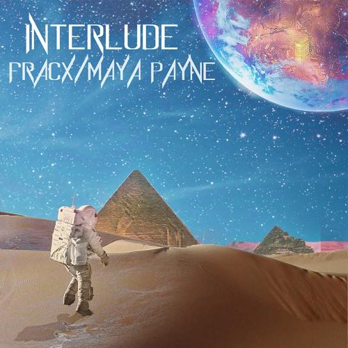 INTERLUDE - Fracx & Maya Payne