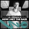 Madmotormiquel - HOW I MET THE BASS #43