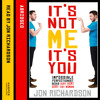 It's Not Me, It's You!: Impossible perfectionist, 27, seeks very very very tidy woman, By Jon Richardson, Read by Jon Richardson