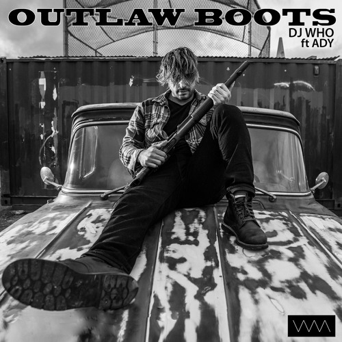 DJ Who - Outlaw Boots (ft Ady)
