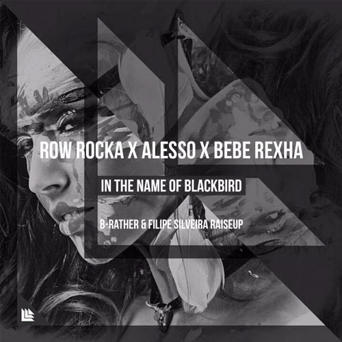 Row Rocka x Alesso x Bebe Rexha - In The Name of Blackbird (B-Rather & Filipe Silveira RaiseUp)