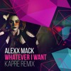 Alexx Mack - Whatever I Want (Kapre Remix)