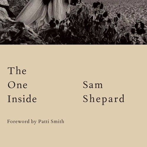 The One Inside by Sam Shepard   Patti Smith reading the forward