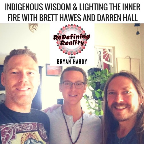 Indigenous Wisdom & Lighting The Inner Fire with Brett Hawes and  Darren Austin Hall - Ep. 1