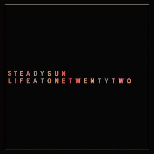 Steady Sun - Life At One Twenty Two