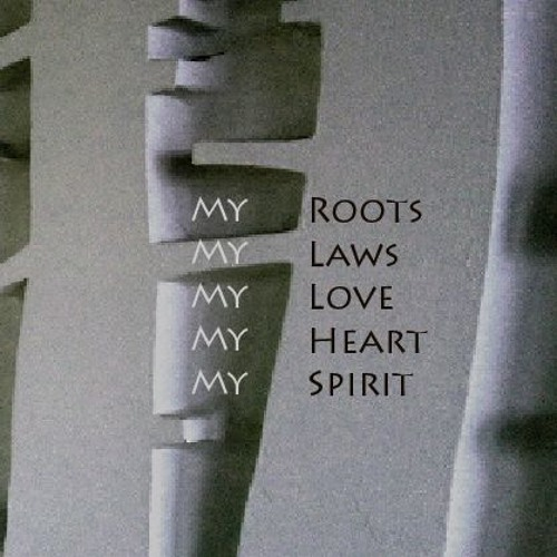 My Roots, My Laws, My Love, My Heart, My Spirit