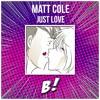 Matt Cole - Just Love (Original Mix) [BANGERANG EXCLUSIVE]