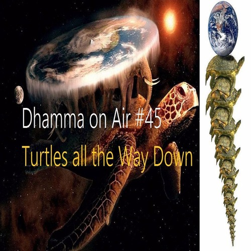 Dhamma On Air #45 Audio: Turtles all the Way Down
