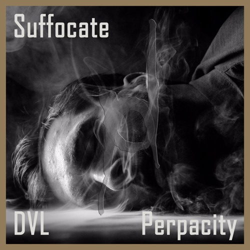 Perpacity / DVL 'Suffocate' - Out now