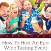 How To Host An Epic Wine Tasting Event - Direct Cellars Wine Club