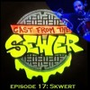 Download Episode 17: Skwert - Cast From The Sewer Mp3