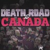 Death Road To Canada-[Death Road To Canada]