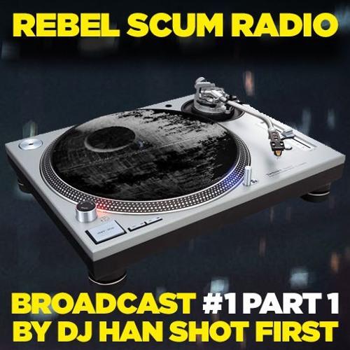 Rebel Scum Radio Broadcast #1 Part 1