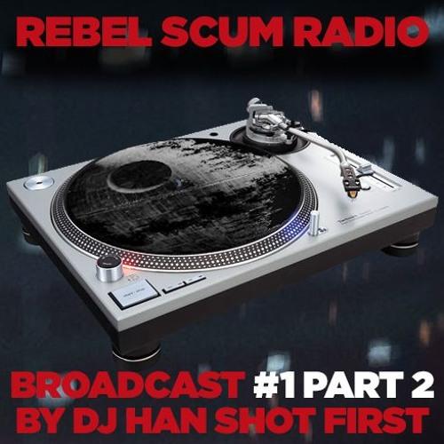 Rebel Scum Radio Broadcast #1 Part 2
