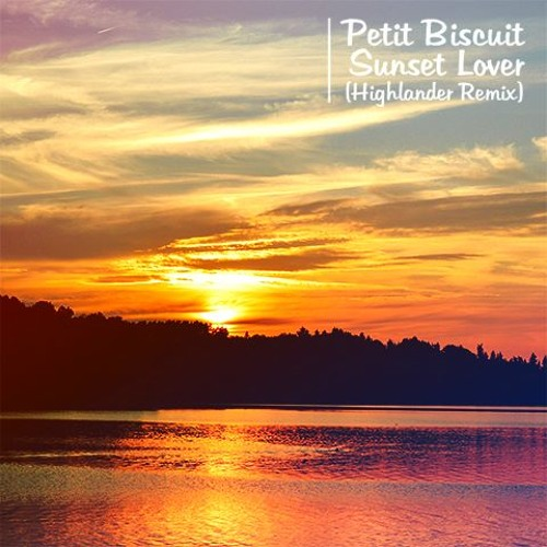 Petit Biscuit - Sunset Lover (Highlander Remix) by