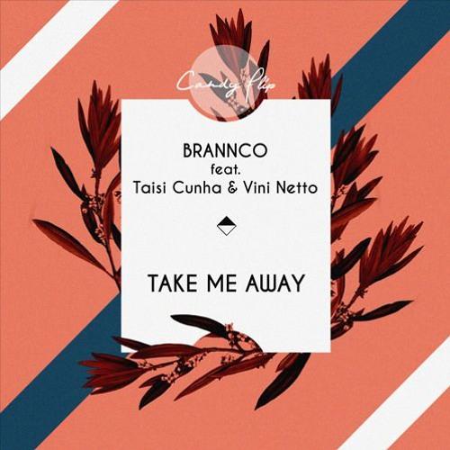 Brannco feat. Taisi Cunha & Vini Netto - Take Me Away