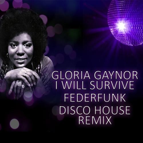 Gloria Gaynor - I Will Survive ( FederFunk Disco House 2017 Remix ) ** Free Download (click buy)**