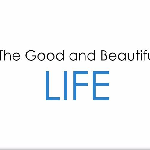 The Good & Beautiful Life - Part 2