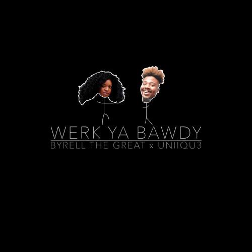 Werk Ya Bawdy - Byrell The Great X UNIIQU3